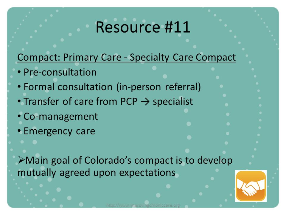 http://www.improvingchroniccare.org Resource #11 Compact: Primary Care - Specialty Care Compact Pre-consultation Formal consultation (in-person referr