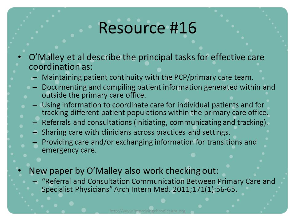 http://www.improvingchroniccare.org Resource #16 OMalley et al describe the principal tasks for effective care coordination as: – Maintaining patient