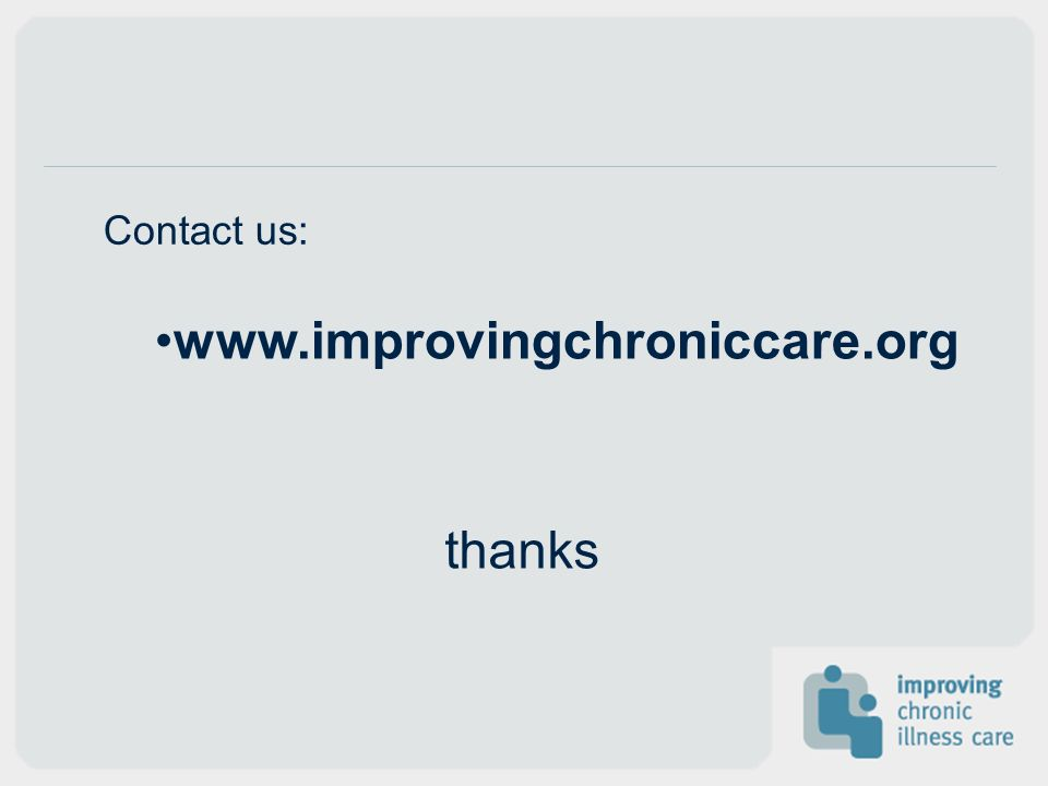 www.improvingchroniccare.org Contact us: thanks