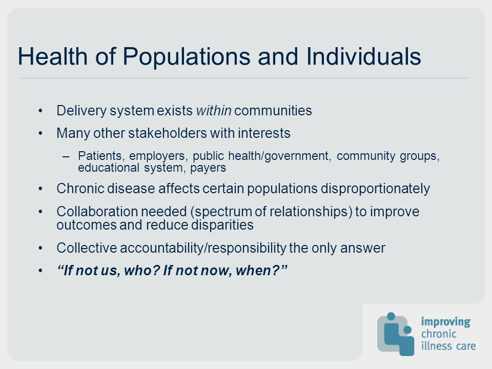 Health of Populations and Individuals Delivery system exists within communities Many other stakeholders with interests –Patients, employers, public he
