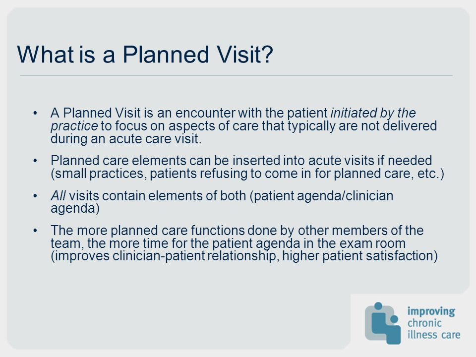 What is a Planned Visit? A Planned Visit is an encounter with the patient initiated by the practice to focus on aspects of care that typically are not