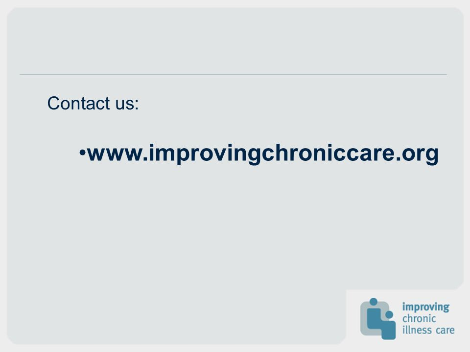 www.improvingchroniccare.org Contact us: