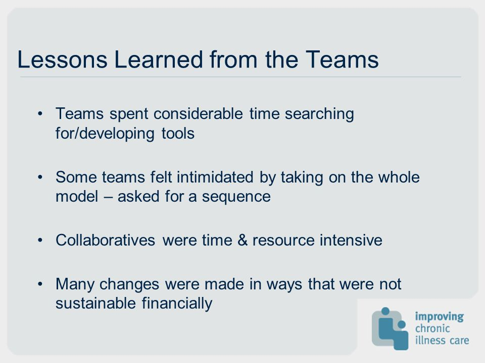 Lessons Learned from the Teams Teams spent considerable time searching for/developing tools Some teams felt intimidated by taking on the whole model –