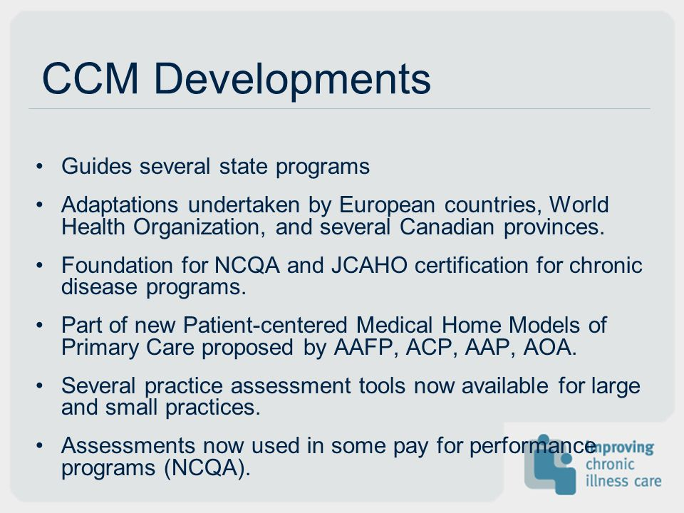 CCM Developments Guides several state programs Adaptations undertaken by European countries, World Health Organization, and several Canadian provinces