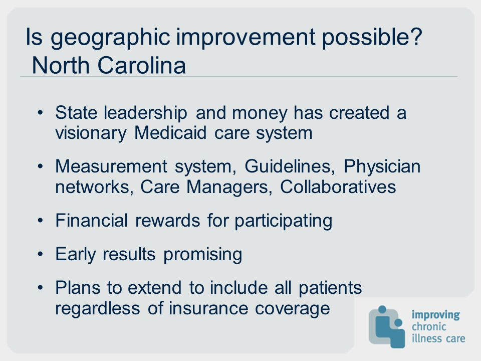 Is geographic improvement possible? North Carolina State leadership and money has created a visionary Medicaid care system Measurement system, Guideli