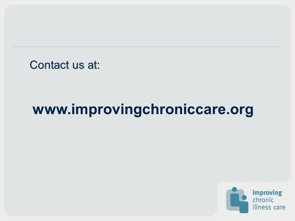 www.improvingchroniccare.org Contact us at: