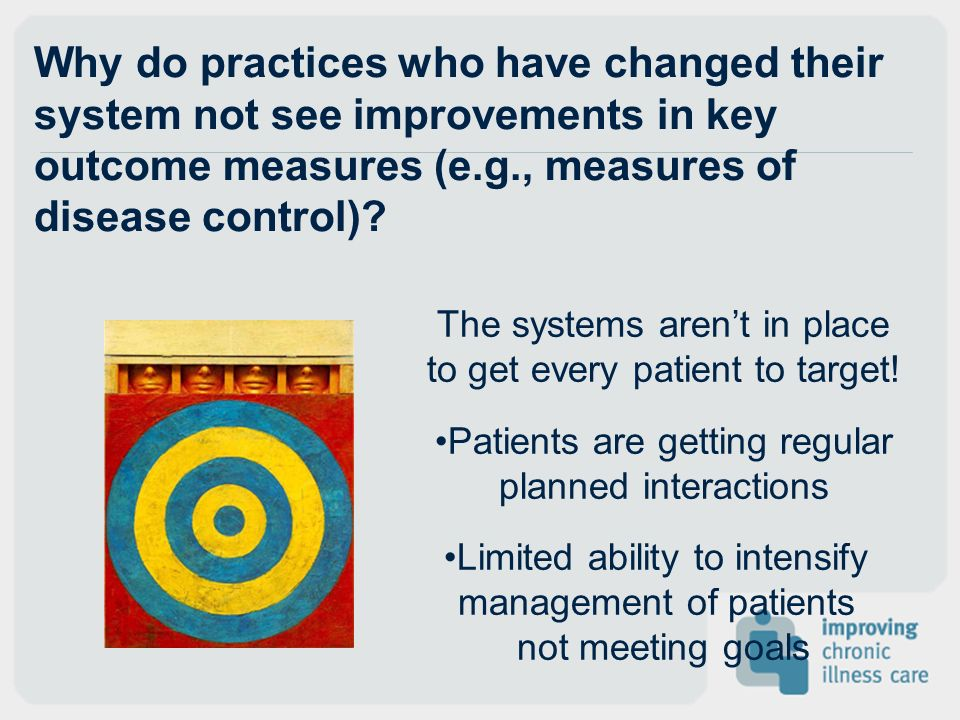 Why do practices who have changed their system not see improvements in key outcome measures (e.g., measures of disease control)? The systems arent in