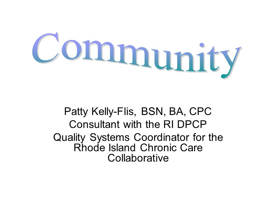 Patty Kelly-Flis, BSN, BA, CPC Consultant with the RI DPCP Quality Systems Coordinator for the Rhode Island Chronic Care Collaborative