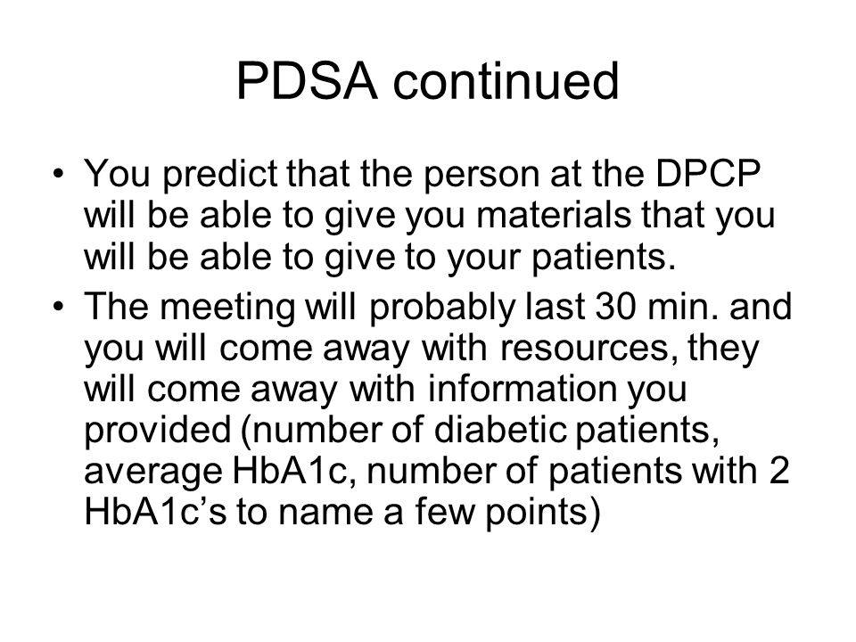 PDSA continued You predict that the person at the DPCP will be able to give you materials that you will be able to give to your patients.