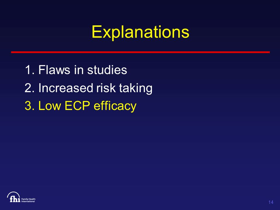 14 Explanations 1. Flaws in studies 2. Increased risk taking 3. Low ECP efficacy