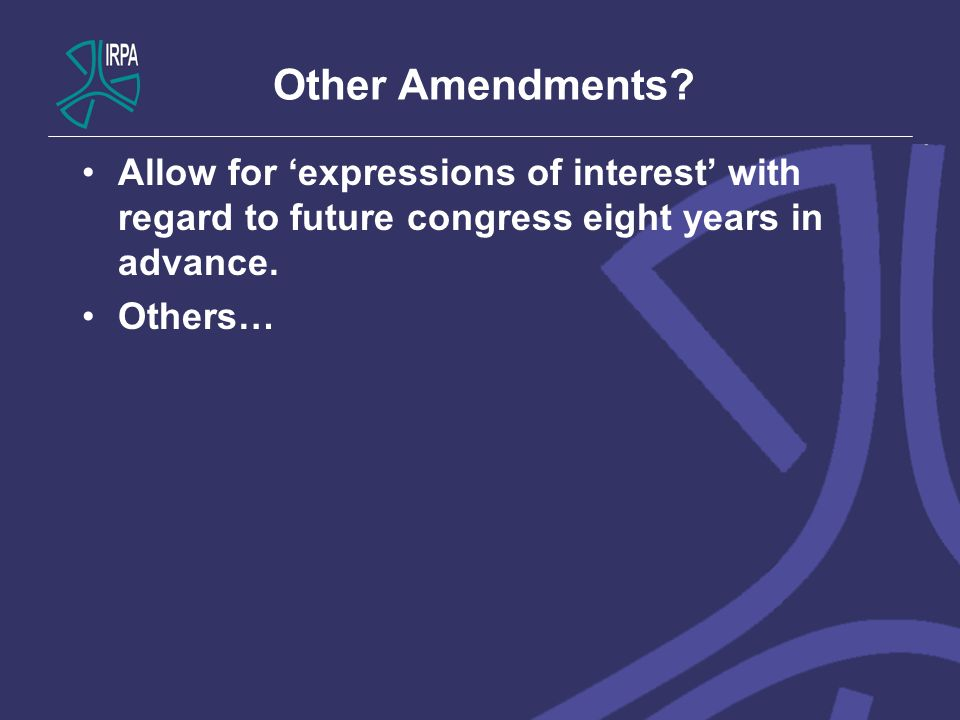 Other Amendments? Allow for expressions of interest with regard to future congress eight years in advance. Others…