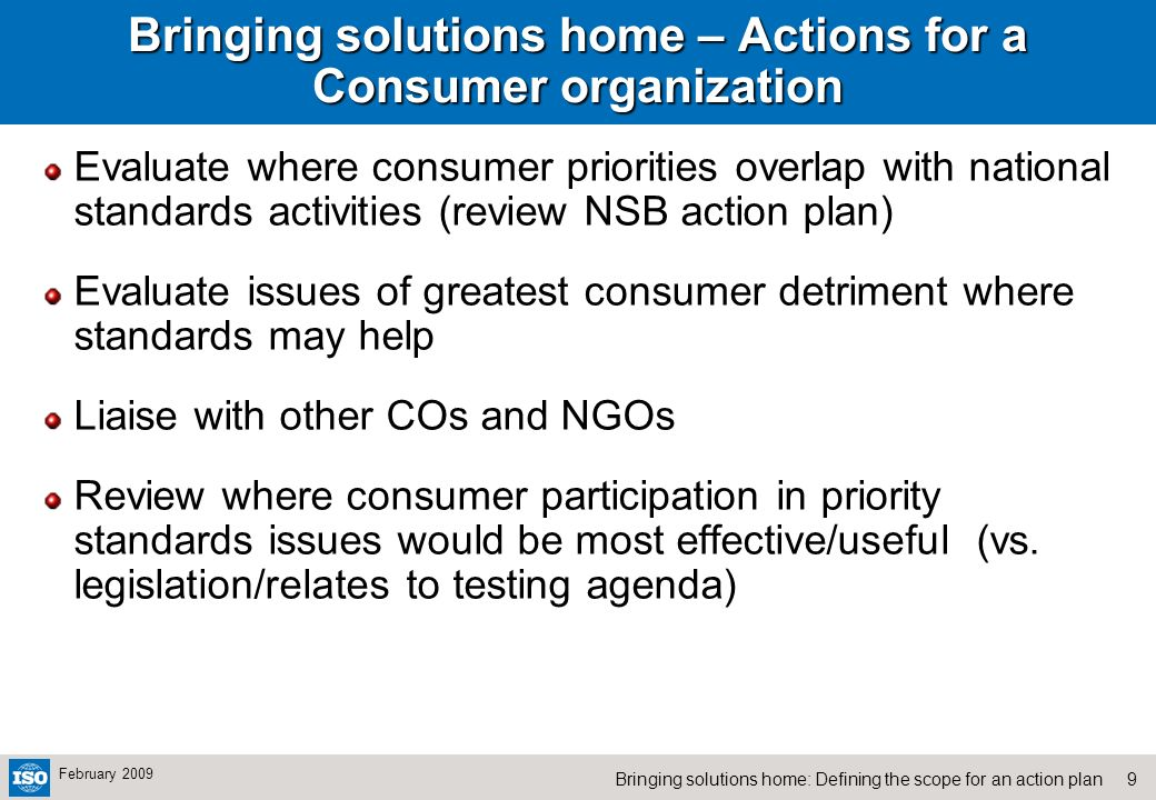 9Bringing solutions home: Defining the scope for an action plan February 2009 Bringing solutions home – Actions for a Consumer organization Evaluate w