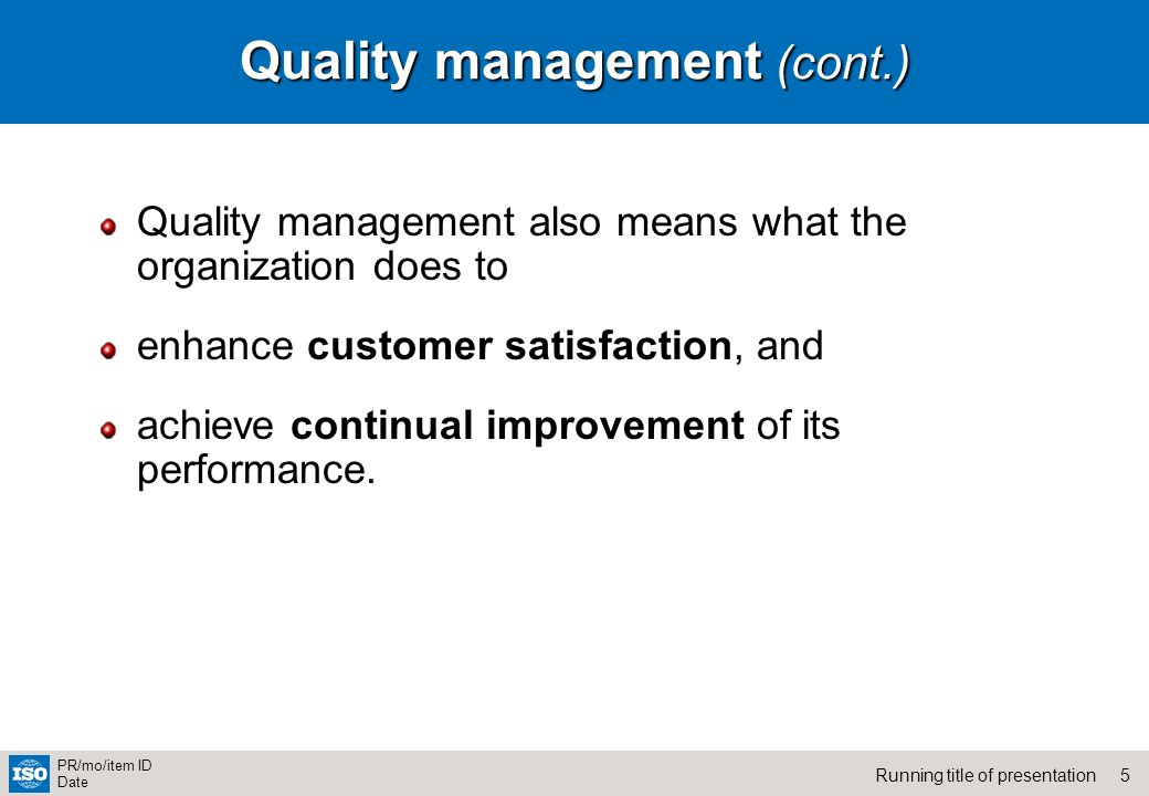 5Running title of presentation PR/mo/item ID Date Quality management (cont.) Quality management also means what the organization does to enhance custo