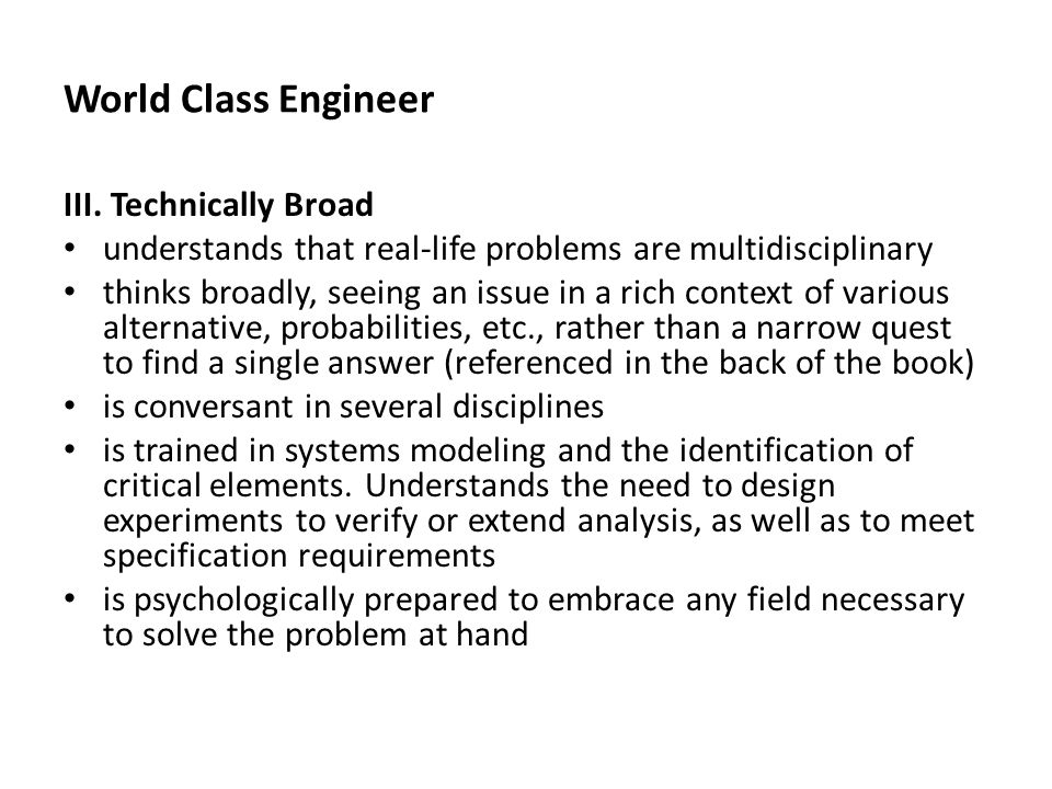 World Class Engineer III. Technically Broad understands that real-life problems are multidisciplinary thinks broadly, seeing an issue in a rich contex