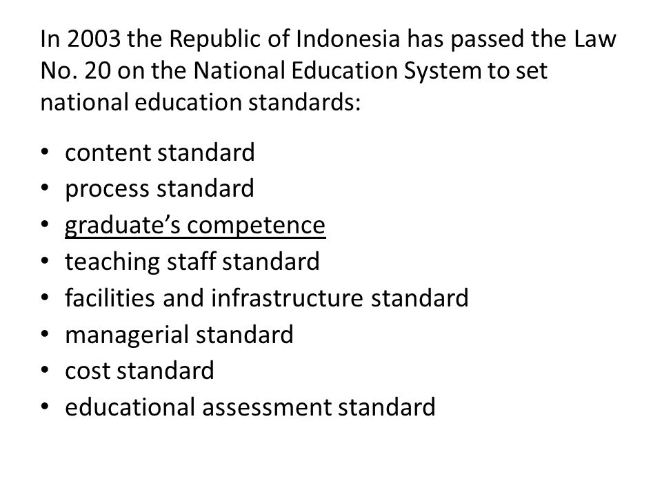 In 2003 the Republic of Indonesia has passed the Law No. 20 on the National Education System to set national education standards: content standard pro