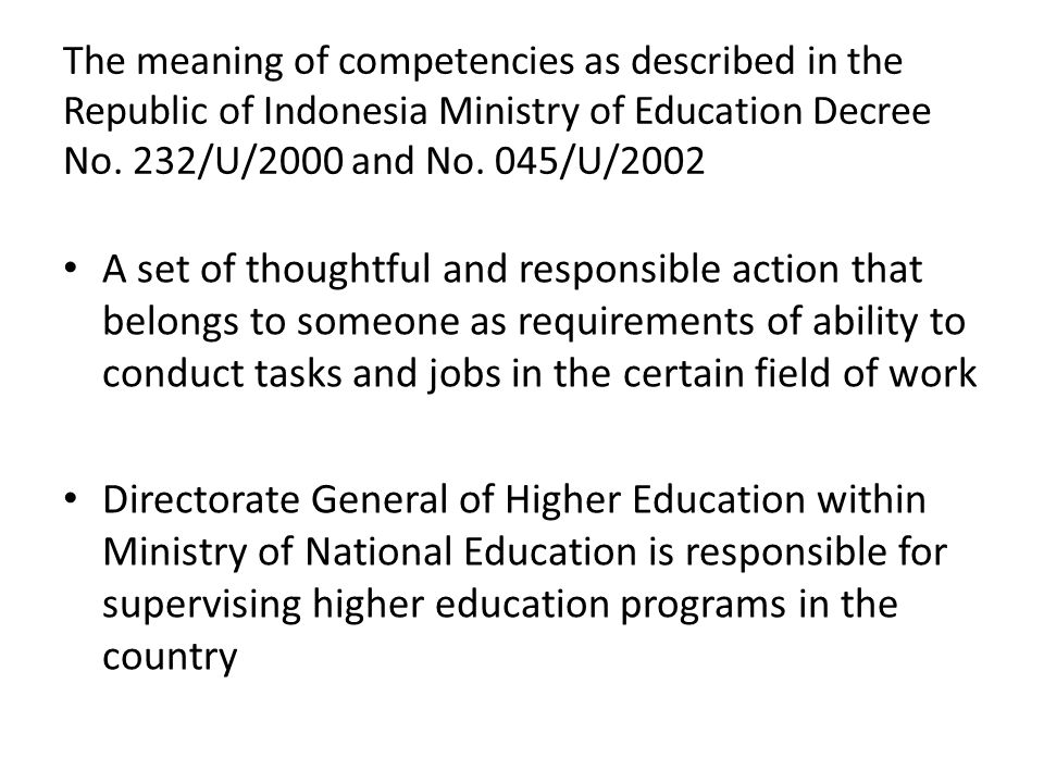 The meaning of competencies as described in the Republic of Indonesia Ministry of Education Decree No. 232/U/2000 and No. 045/U/2002 A set of thoughtf
