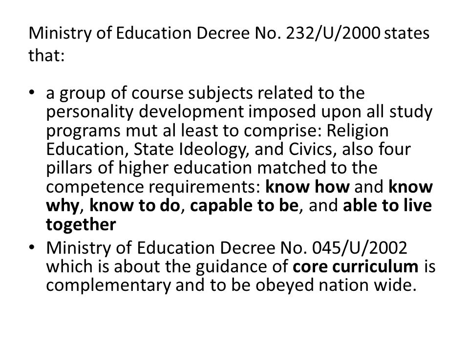 Ministry of Education Decree No. 232/U/2000 states that: a group of course subjects related to the personality development imposed upon all study prog