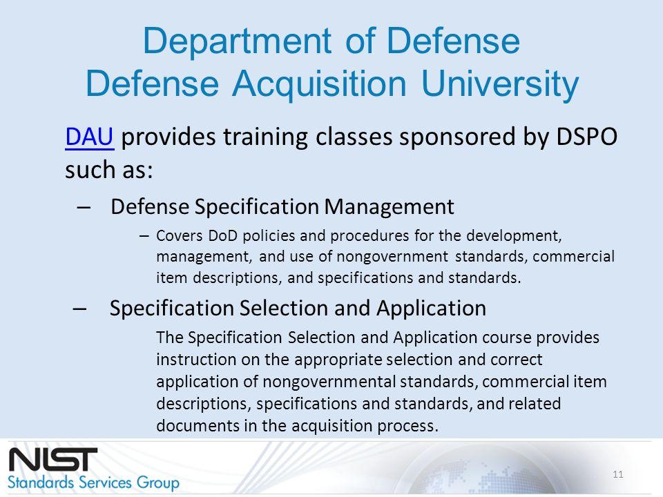 Department of Defense Defense Acquisition University DAUDAU provides training classes sponsored by DSPO such as: – Defense Specification Management –