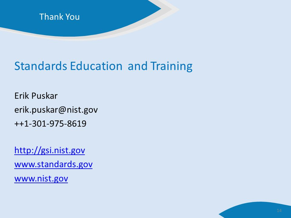 Thank You Standards Education and Training Erik Puskar erik.puskar@nist.gov ++1-301-975-8619 http://gsi.nist.gov www.standards.gov www.nist.gov 14