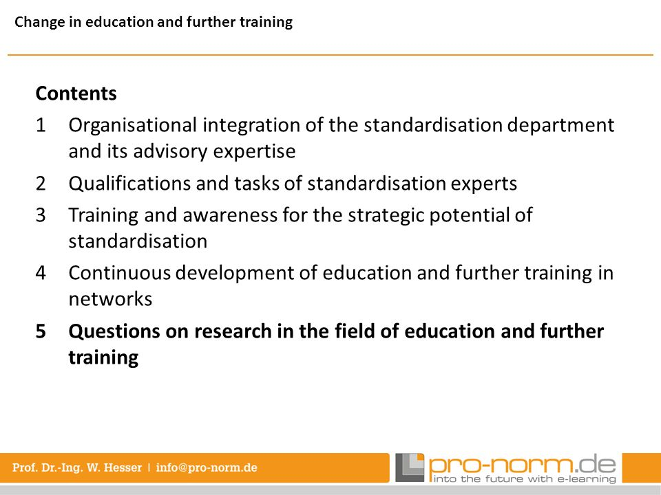 Contents 1Organisational integration of the standardisation department and its advisory expertise 2Qualifications and tasks of standardisation experts 3Training and awareness for the strategic potential of standardisation 4Continuous development of education and further training in networks 5Questions on research in the field of education and further training Change in education and further training
