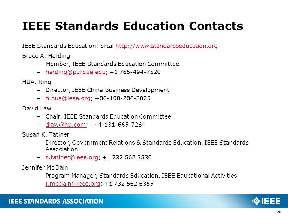 IEEE Standards Education Contacts IEEE Standards Education Portal http://www.standardseducation.orghttp://www.standardseducation.org Bruce A. Harding