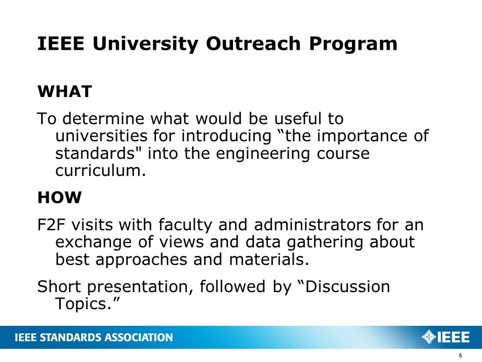 IEEE University Outreach Program WHAT To determine what would be useful to universities for introducing the importance of standards into the engineering course curriculum.