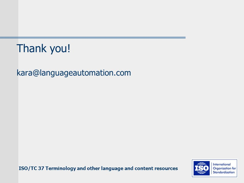 ISO/TC 37 Terminology and other language and content resources Thank you.
