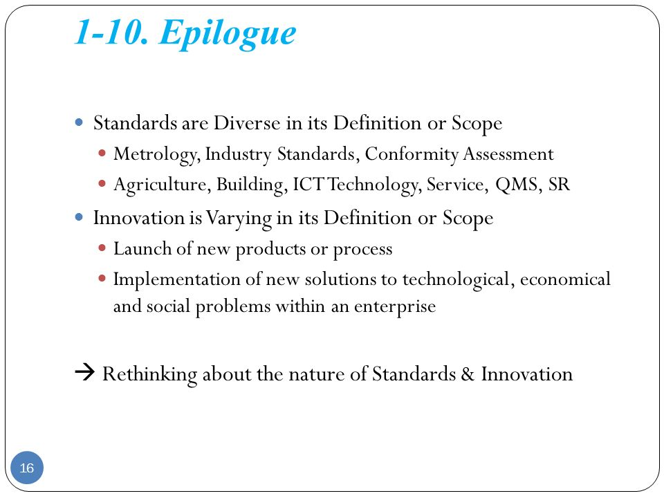 1-10. Epilogue Standards are Diverse in its Definition or Scope Metrology, Industry Standards, Conformity Assessment Agriculture, Building, ICT Techno