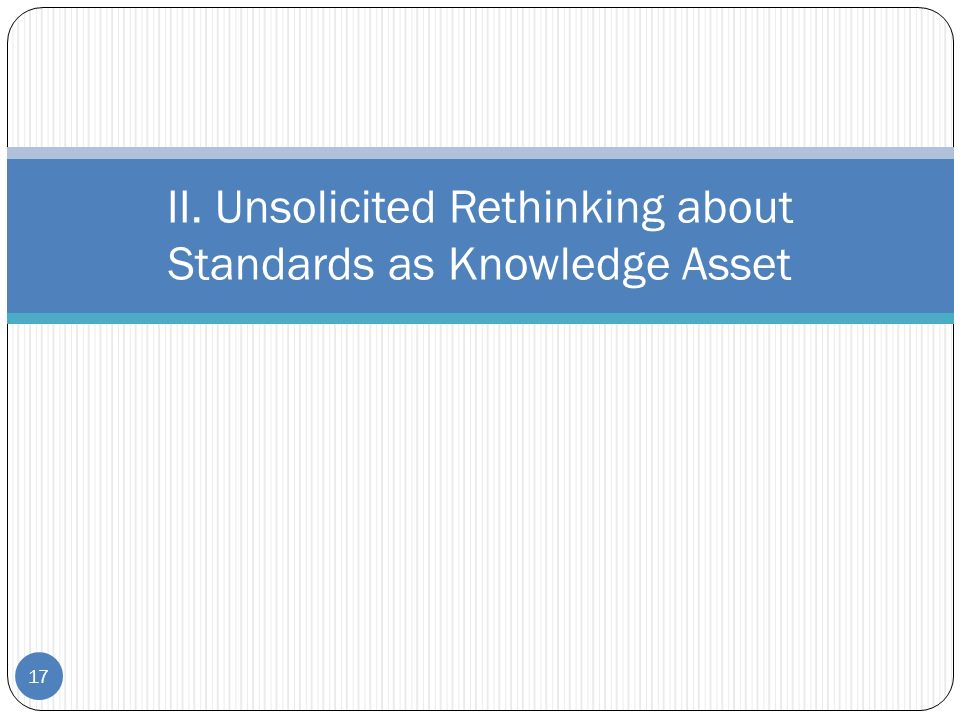 II. Unsolicited Rethinking about Standards as Knowledge Asset 17