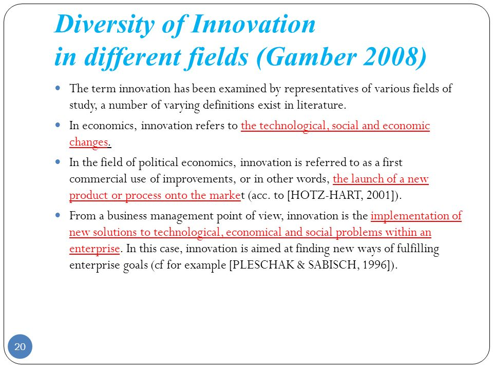 Diversity of Innovation in different fields (Gamber 2008) The term innovation has been examined by representatives of various fields of study, a numbe