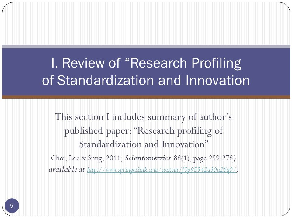 This section I includes summary of authors published paper: Research profiling of Standardization and Innovation Choi, Lee & Sung, 2011; Scientometrics 88(1), page ) available at   )   I.