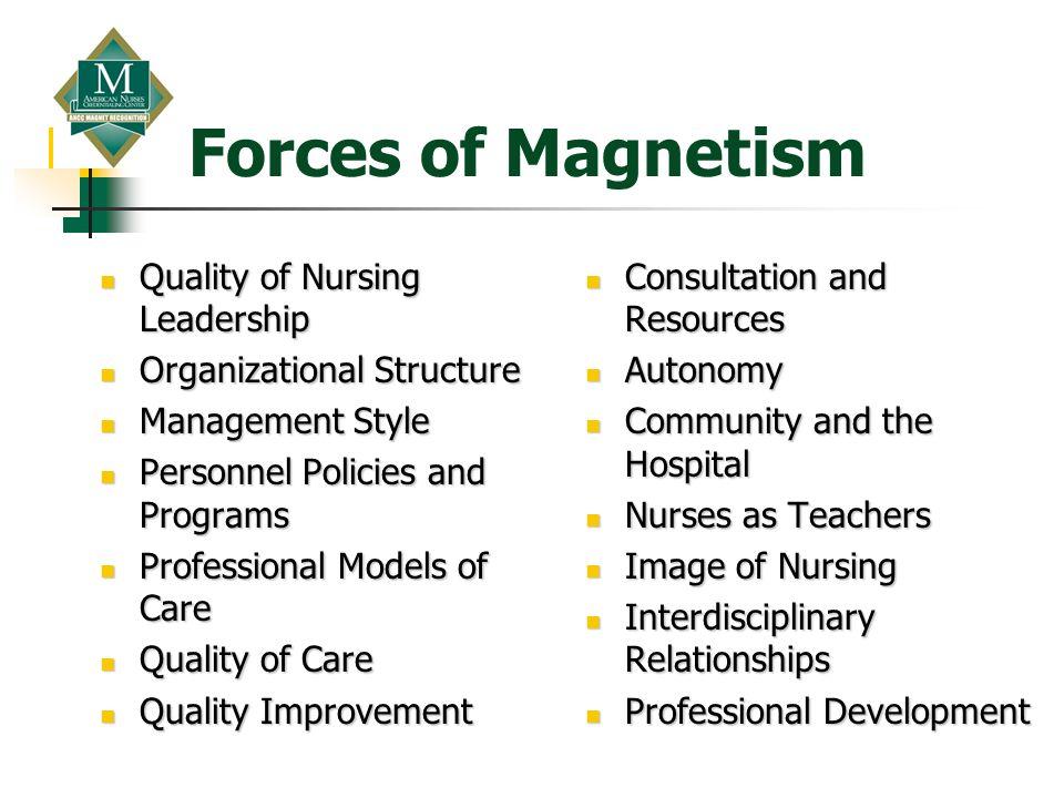 Forces of Magnetism Quality of Nursing Leadership Quality of Nursing Leadership Organizational Structure Organizational Structure Management Style Man