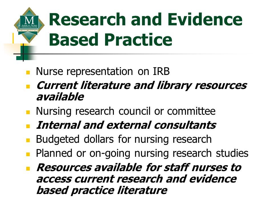Research and Evidence Based Practice Nurse representation on IRB Current literature and library resources available Nursing research council or commit