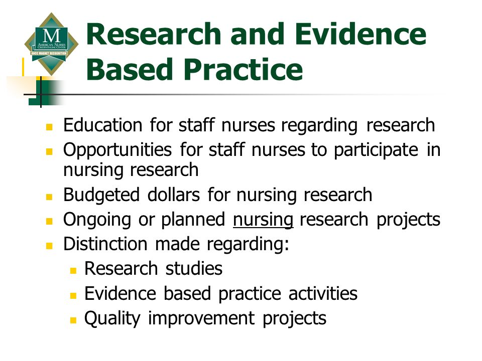 Research and Evidence Based Practice Education for staff nurses regarding research Opportunities for staff nurses to participate in nursing research B