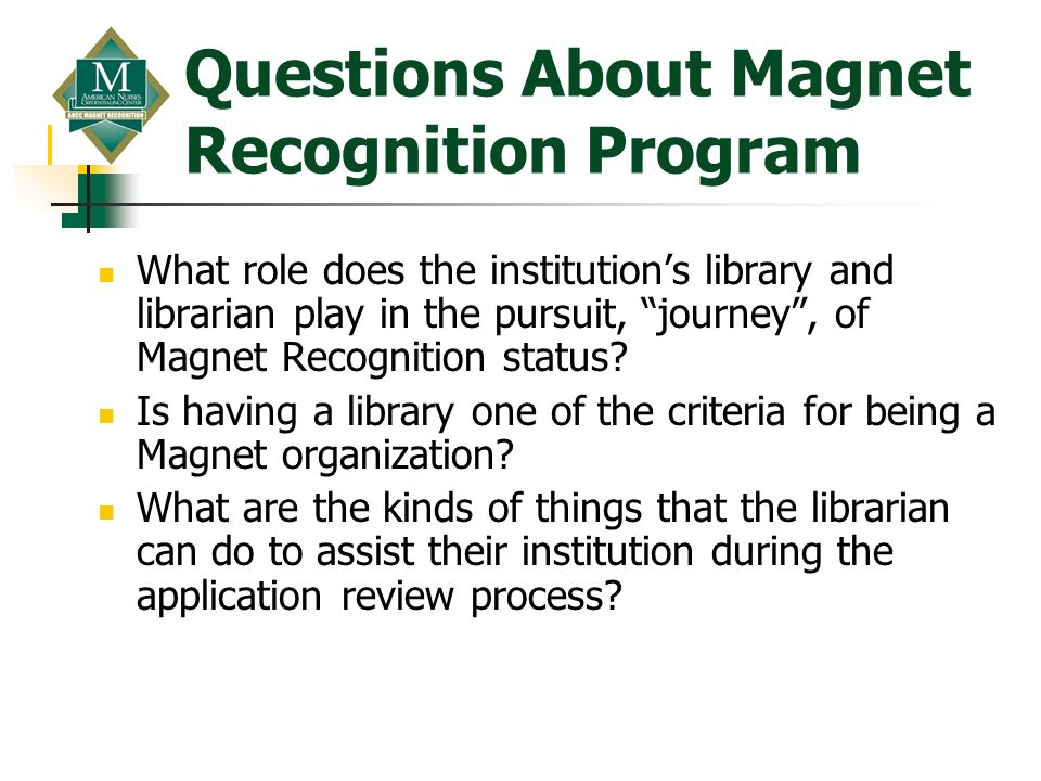 Questions About Magnet Recognition Program What role does the institutions library and librarian play in the pursuit, journey, of Magnet Recognition s