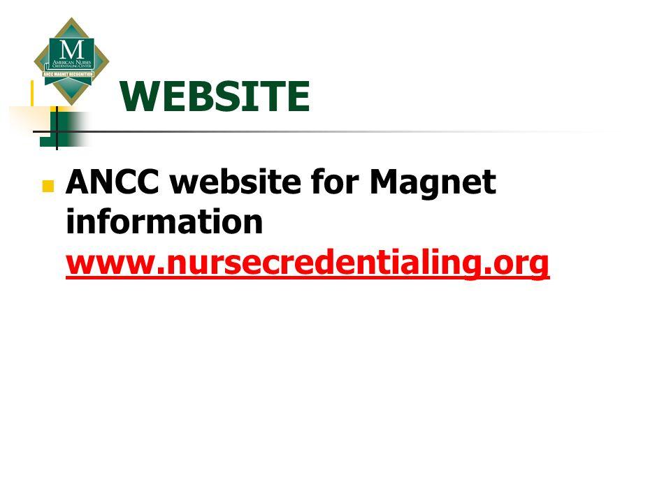 WEBSITE ANCC website for Magnet information www.nursecredentialing.org www.nursecredentialing.org