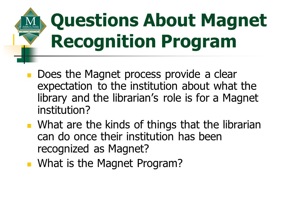 Questions About Magnet Recognition Program Does the Magnet process provide a clear expectation to the institution about what the library and the libra