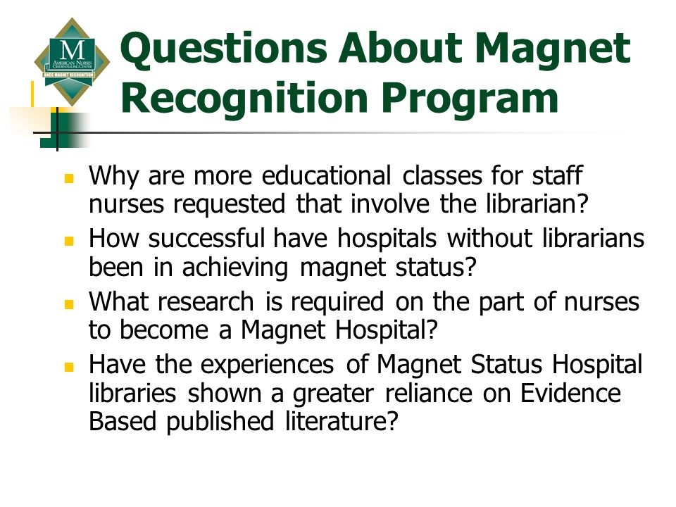 Questions About Magnet Recognition Program Why are more educational classes for staff nurses requested that involve the librarian? How successful have