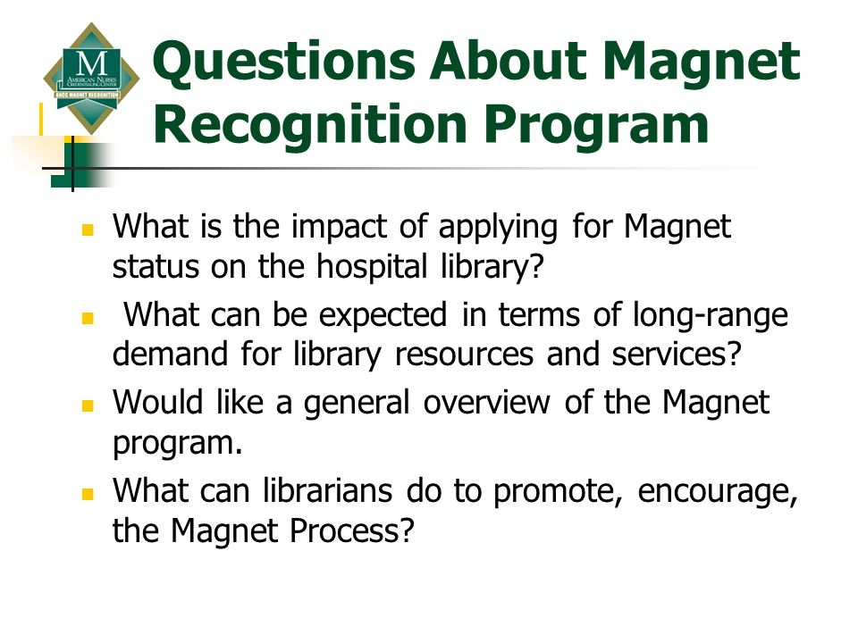 Questions About Magnet Recognition Program What is the impact of applying for Magnet status on the hospital library? What can be expected in terms of