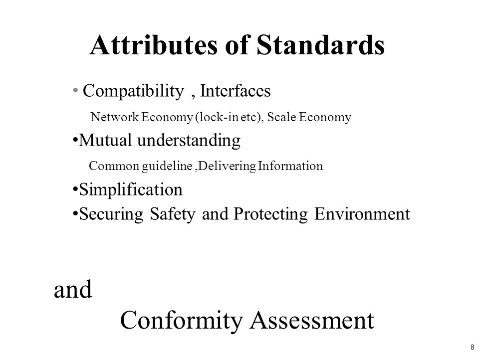 Attributes of Standards Compatibility, Interfaces Network Economy (lock-in etc), Scale Economy Mutual understanding Common guideline,Delivering Inform