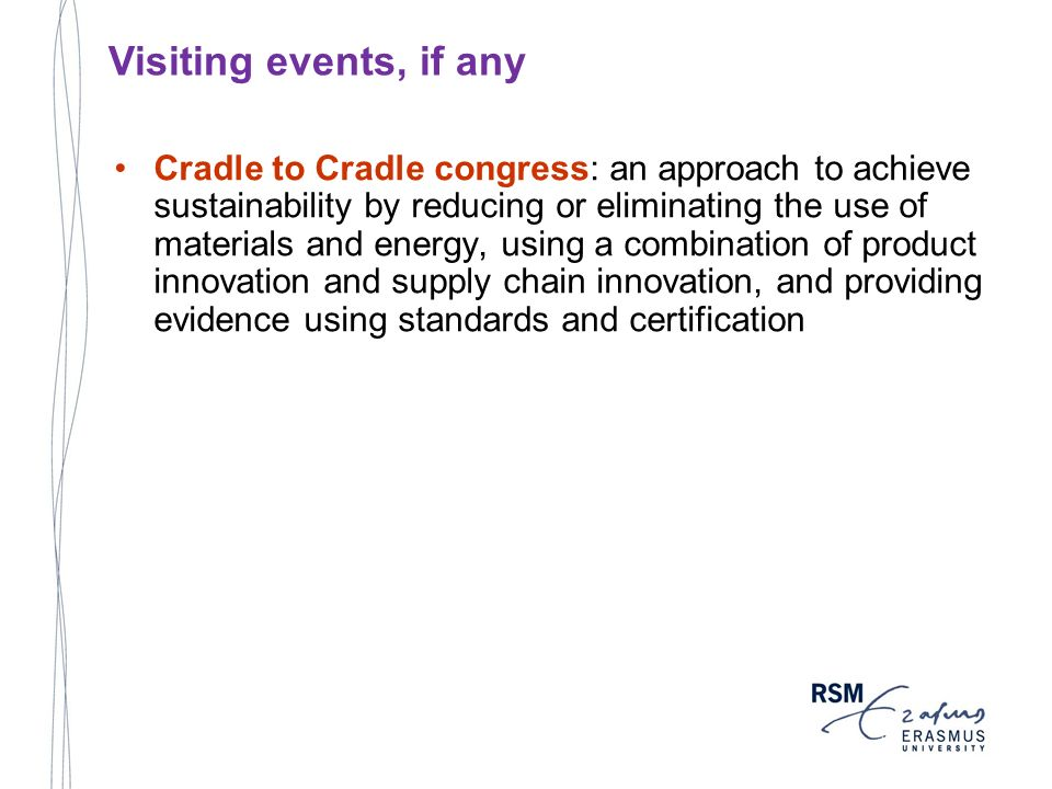 Cradle to Cradle congress: an approach to achieve sustainability by reducing or eliminating the use of materials and energy, using a combination of pr