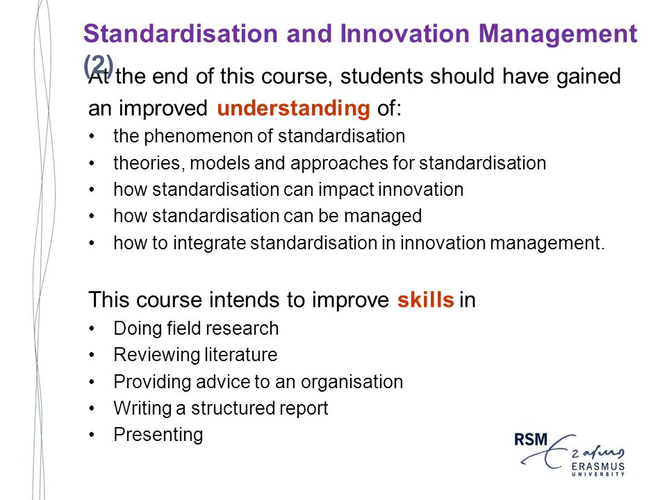 At the end of this course, students should have gained an improved understanding of: the phenomenon of standardisation theories, models and approaches