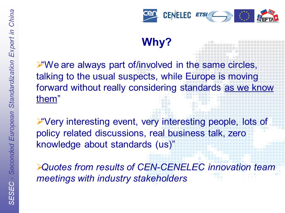 The European Standards Organizations (ESOs) CEN, CENELEC, ETSI SESEC - Seconded European Standardization Expert in China Why.