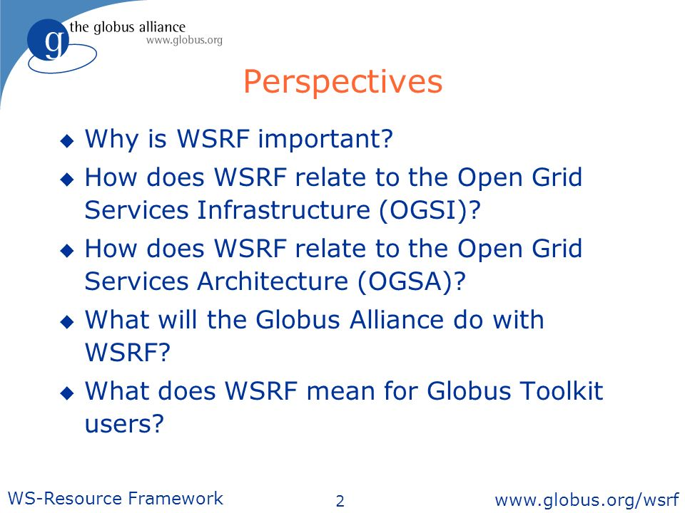 2 WS-Resource Framework   Perspectives Why is WSRF important.