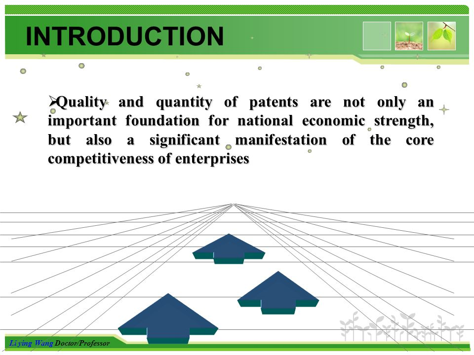 Li ying Wang Doctor/Professor INTRODUCTION Quality and quantity of patents are not only an important foundation for national economic strength, but also a significant manifestation of the core competitiveness of enterprises
