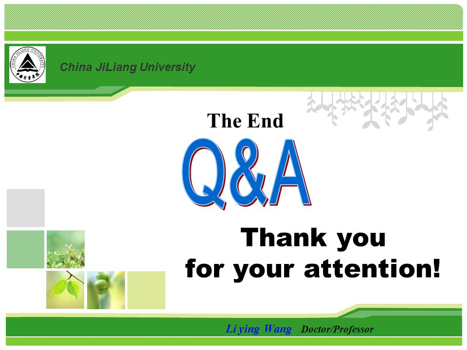 Li ying Wang Doctor/Professor Thank you for your attention! The End China JiLiang University
