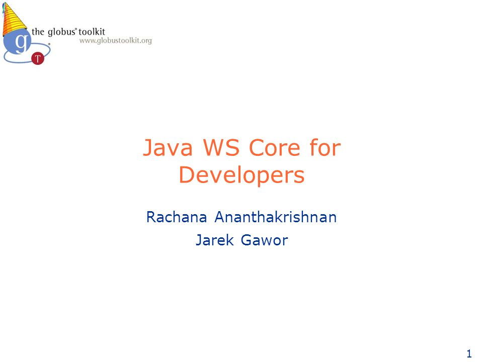 1 Java WS Core for Developers Rachana Ananthakrishnan Jarek Gawor