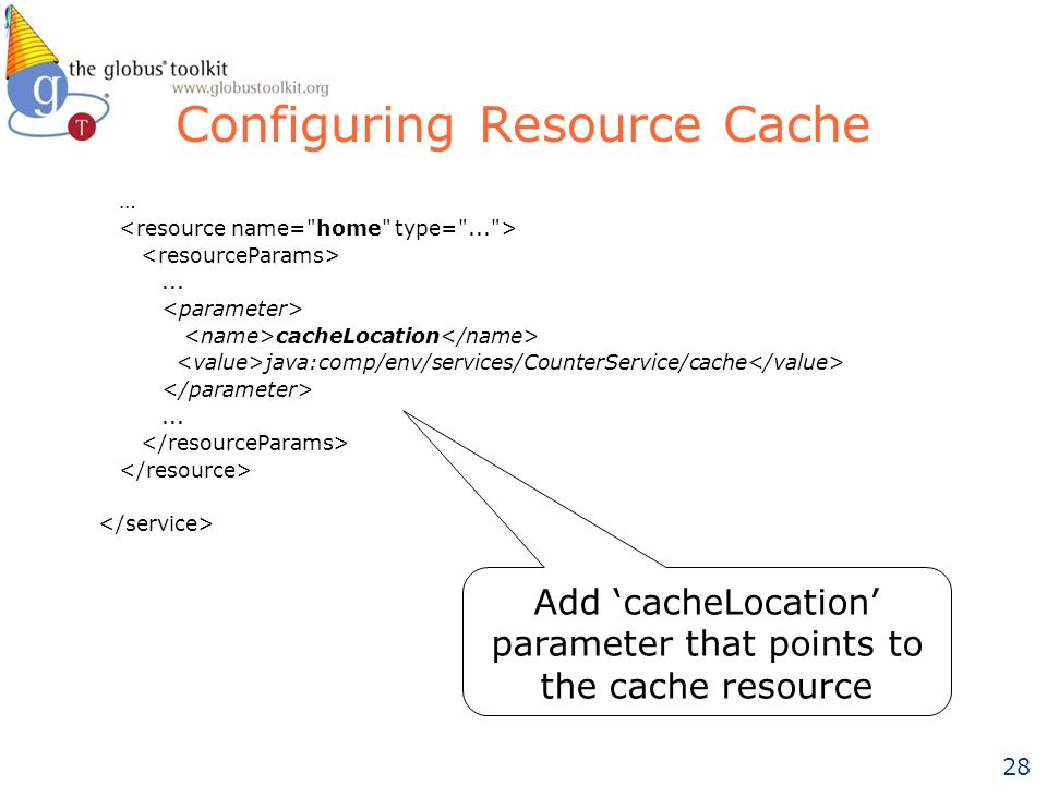28 Configuring Resource Cache …... cacheLocation java:comp/env/services/CounterService/cache...