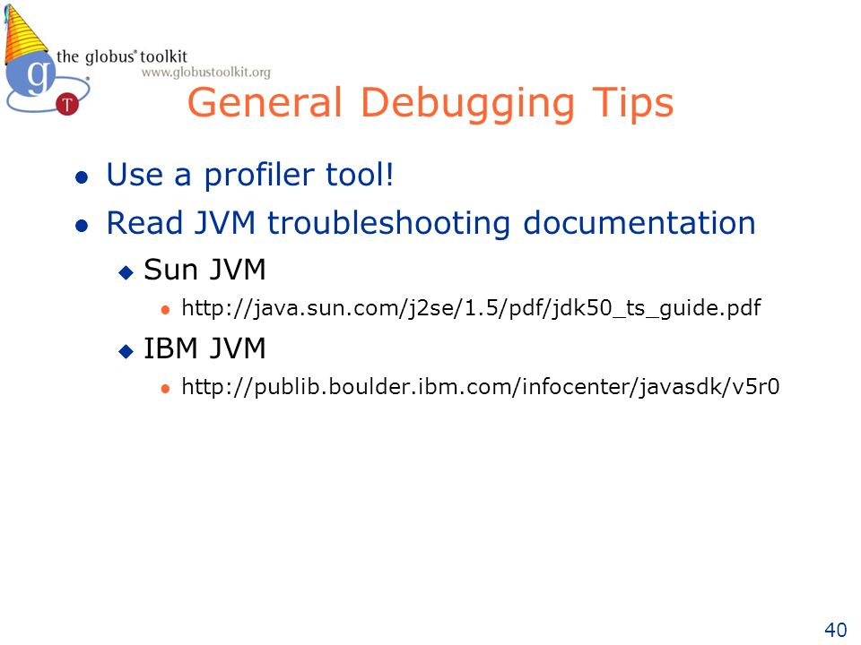 40 General Debugging Tips l Use a profiler tool.