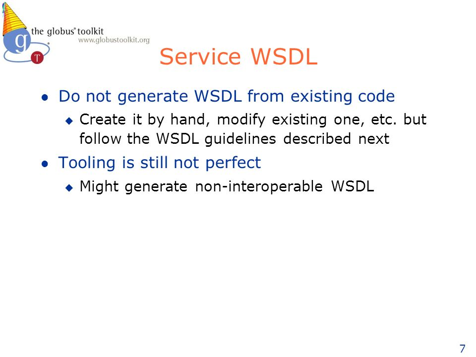 7 Service WSDL l Do not generate WSDL from existing code u Create it by hand, modify existing one, etc.